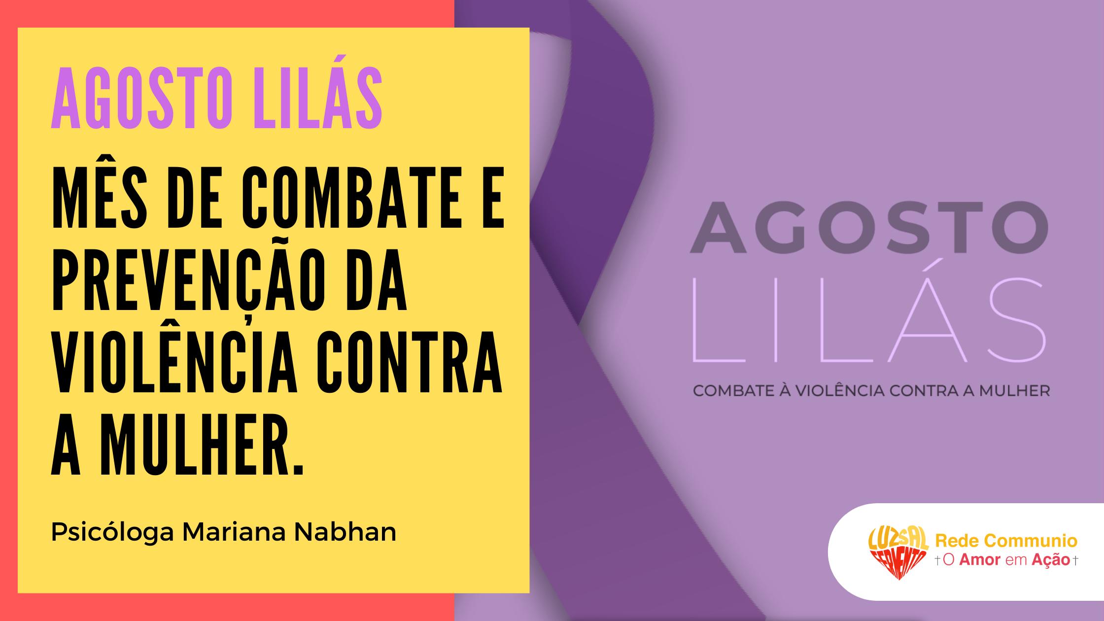 Agosto Lilás - Mês de combate e prevenção da violência contra a mulher.
